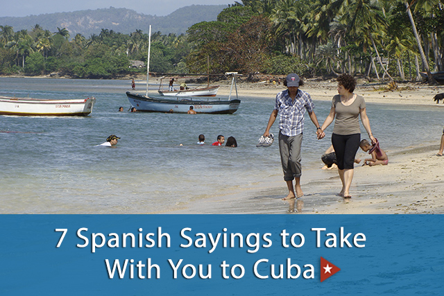 7 Spanish Sayings to Take With You to Cuba